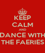 KEEP CALM AND DANCE WITH THE FAERIES - Personalised Poster A4 size