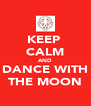 KEEP  CALM AND DANCE WITH THE MOON - Personalised Poster A4 size