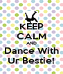 KEEP CALM AND Dance With Ur Bestie! - Personalised Poster A4 size