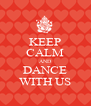 KEEP CALM AND DANCE WITH US - Personalised Poster A4 size