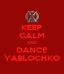KEEP CALM AND DANCE YABLOCHKO - Personalised Poster A4 size