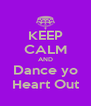KEEP CALM AND Dance yo Heart Out - Personalised Poster A4 size
