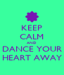 KEEP CALM AND DANCE YOUR HEART AWAY - Personalised Poster A4 size