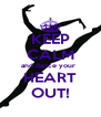 KEEP CALM and dance your   HEART OUT! - Personalised Poster A4 size