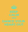 KEEP CALM AND DANCE YOUR  HEART OUT - Personalised Poster A4 size