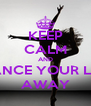KEEP CALM AND DANCE YOUR LIFE AWAY - Personalised Poster A4 size