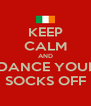 KEEP CALM AND  DANCE YOUR SOCKS OFF - Personalised Poster A4 size