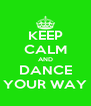KEEP CALM AND DANCE YOUR WAY - Personalised Poster A4 size