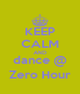 KEEP CALM AND dance @ Zero Hour - Personalised Poster A4 size