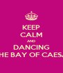 KEEP CALM AND DANCING IN THE BAY OF CAESARS - Personalised Poster A4 size