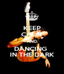 KEEP CALM AND DANCING  IN THE DARK - Personalised Poster A4 size