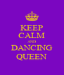 KEEP CALM AND DANCING QUEEN - Personalised Poster A4 size