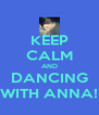 KEEP CALM AND DANCING WITH ANNA! - Personalised Poster A4 size
