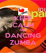 KEEP CALM AND DANCING ZUMBA - Personalised Poster A4 size