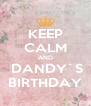 KEEP CALM AND  DANDY`S BIRTHDAY - Personalised Poster A4 size