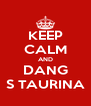 KEEP CALM AND DANG S TAURINA - Personalised Poster A4 size