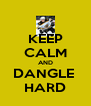 KEEP CALM AND DANGLE  HARD - Personalised Poster A4 size