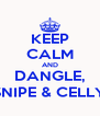 KEEP CALM AND DANGLE, SNIPE & CELLY - Personalised Poster A4 size