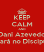 KEEP CALM AND Dani Azevedo Estará no Discípulo - Personalised Poster A4 size