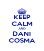 KEEP CALM AND DANI COSMA - Personalised Poster A4 size