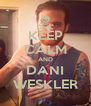 KEEP CALM AND DANI WESKLER - Personalised Poster A4 size