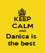 KEEP CALM AND Danica is  the best  - Personalised Poster A4 size