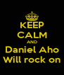 KEEP CALM AND Daniel Aho Will rock on - Personalised Poster A4 size