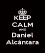 KEEP CALM AND Daniel Alcántara - Personalised Poster A4 size