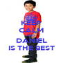 KEEP CALM AND  DANIEL IS THE BEST - Personalised Poster A4 size