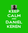 KEEP CALM AND DANIEL KEREN - Personalised Poster A4 size