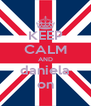 KEEP CALM AND daniela on - Personalised Poster A4 size