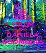 KEEP CALM AND DANIELA RODRIGUES - Personalised Poster A4 size