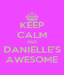 KEEP CALM AND DANIELLE'S AWESOME - Personalised Poster A4 size