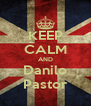KEEP CALM AND Danilo Pastor - Personalised Poster A4 size