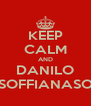 KEEP CALM AND DANILO SOFFIANASO - Personalised Poster A4 size