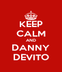 KEEP CALM AND DANNY DEVITO - Personalised Poster A4 size