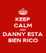 KEEP CALM AND DANNY ESTA BIEN RICO - Personalised Poster A4 size