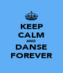 KEEP CALM AND DANSE FOREVER - Personalised Poster A4 size
