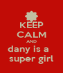 KEEP CALM AND dany is a   super girl - Personalised Poster A4 size