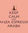 KEEP CALM AND DANZA ESPRESSIVA ARABA - Personalised Poster A4 size