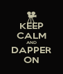 KEEP CALM AND DAPPER ON - Personalised Poster A4 size