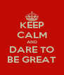 KEEP CALM AND DARE TO BE GREAT - Personalised Poster A4 size