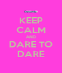 KEEP CALM AND DARE TO DARE - Personalised Poster A4 size