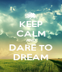 KEEP CALM AND DARE TO DREAM - Personalised Poster A4 size