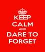 KEEP CALM AND DARE TO FORGET - Personalised Poster A4 size