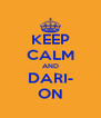 KEEP CALM AND DARI- ON - Personalised Poster A4 size