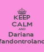 KEEP CALM AND Dariana  rifandontrolando - Personalised Poster A4 size