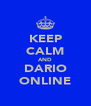 KEEP CALM AND DARIO ONLINE - Personalised Poster A4 size