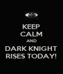 KEEP CALM AND DARK KNIGHT RISES TODAY! - Personalised Poster A4 size