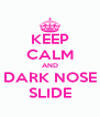 KEEP CALM AND DARK NOSE SLIDE - Personalised Poster A4 size